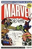 Disegnare i fumetti in stile Marvel. Ediz. illustrata
