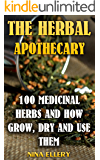 The Herbal Apothecary: 100 Medicinal Herbs and How Grow, Dry And Use Them: (Medicinal Herbs, Alternative Medicine)