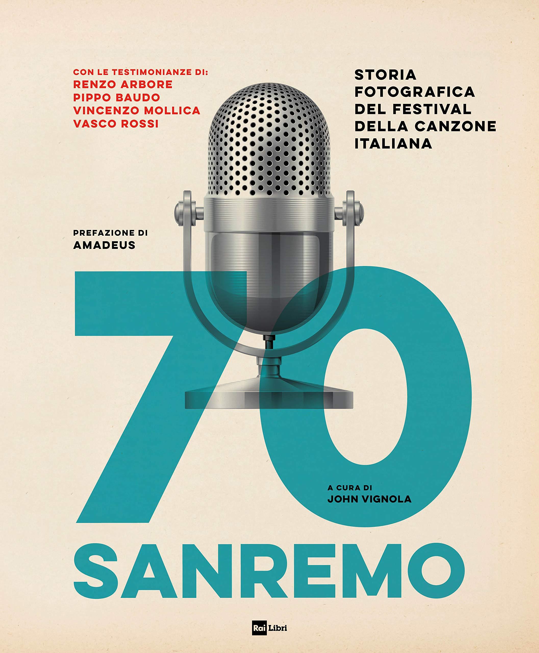 70 Sanremo. Storia fotografica del festival della canzone italiana. Ediz.  illustrata: Amazon.it: Vignola, John, Amadeus: Libri