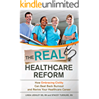 The Real Healthcare Reform: How Embracing Civility Can Beat Back Burnout and Revive Your Healthcare Career