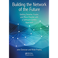 Building the Network of the Future: Getting Smarter, Faster, and More Flexible with a Software Centric Approach (100 Cases) (English Edition)