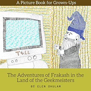 The Adventures of Frakash in the Land of the Geekmeisters: A Picture Book for Adults