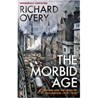 Morbid Age, The: Britain and the Crisis of Civilisation, 1919 - 1939