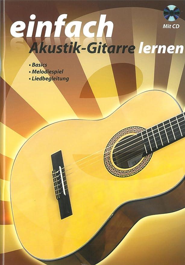 Einfach Akustik-Gitarre lernen mit CD (Lehrbuch für Gitarre mit Audio-CD, ideal für Einsteiger)
