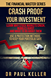Crash Proof Your Investment: Learn Why Stock Markets Crash, Bubbles Burst and What to do About Them. Use 8 Protection…