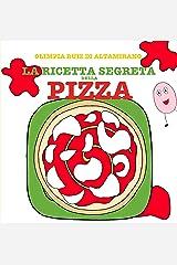 La ricetta segreta della pizza: Leggi, gioca, cucina! (Italian Edition) Kindle Edition