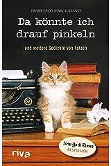 Da könnte ich drauf pinkeln: Und weitere Gedichte von Katzen (German Edition) Kindle Edition