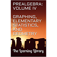 The Learning Library: Prealgebra, Volume IV: Graphing, Elementary Statistics, and Geometry