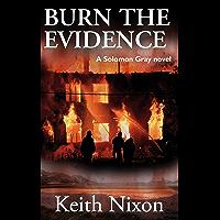 Burn The Evidence: A Gripping Crime Thriller (Solomon Gray Book 2)