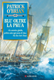Blu oltre la prua: Un'avventura di Jack Aubrey e Stephen Maturin - Master & Commander (La Gaja scienza)