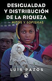 Desigualdad y distribución de la riqueza: Mitos y sofismas (Spanish Edition)
