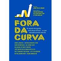Fora da Curva. Os Segredos dos Grandes Investidores do Brasil e o que Você Pode Aprender com Eles