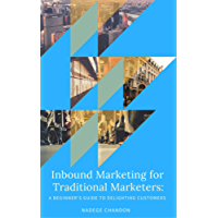 Inbound Marketing for Traditional Marketers: A Beginner's Guide To Delighting Customers