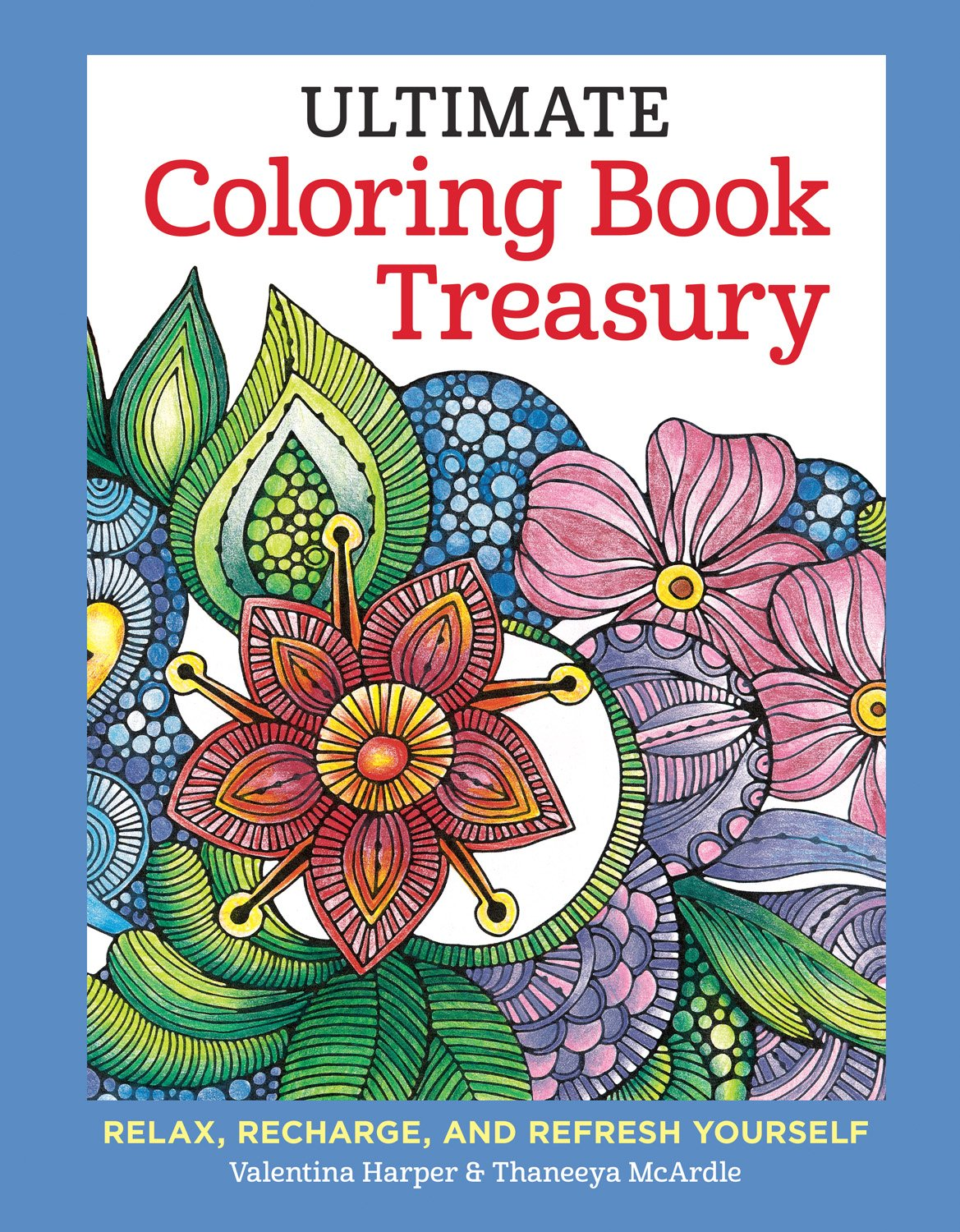 Download Ultimate Coloring Book Treasury: Relax, Recharge, and Refresh Yourself (Coloring Collection) PDF