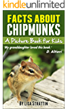 Chipmunk Facts: Chipmunks; A Picture Book for Kids About Chipmunks
