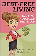 Debt-Free Living: How to Get Out of Debt and Stay Out of Debt (IdeaLady Guides) Kindle Edition