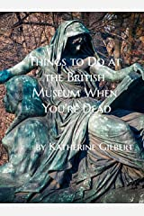 Things to Do at the British Museum When You're Dead: An Unearthly Remains Prequel Short Story (More in Heaven and Earth) Kindle Edition