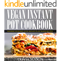 Vegan Instant Pot Cookbook: Nourish Your Body with 100 Easy Plant Based Recipes (English Edition)