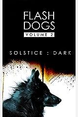 Flashdogs : Solstice : Dark: Volume II Kindle Edition