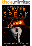 Never Speak: A Psychological Thriller (Ray of Darkness Series Book 1)