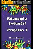 Educação Infantil: Projetos I (Livros Pedagógicos Livro 0)