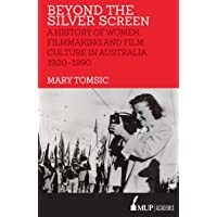 Beyond The Silver Screen: A History Of Women, Filmmaking And Film Culture In Australia 1920-1990
