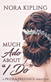 Much Ado About I Do: A Pride and Prejudice Variation (English Edition)