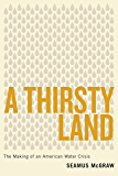 A Thirsty Land: The Making of an American Water Crisis (Peter T. Flawn Series in Natural Resource Book 9)