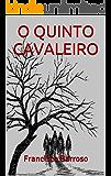 O QUINTO CAVALEIRO