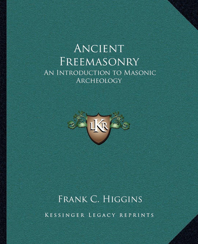 Ancient Freemasonry: An Introduction to Masonic Archeology