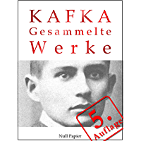 Kafka - Gesammelte Werke: Die Verwandlung, Das Urteil, Amerika, der Prozeß, das Schloß u.v.m. (Gesammelte Werke bei Null…
