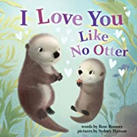 I Love You Like No Otter: A Funny and Sweet Book For Babies And Toddlers (Board Books, Baby Animals Books) (Punderland)