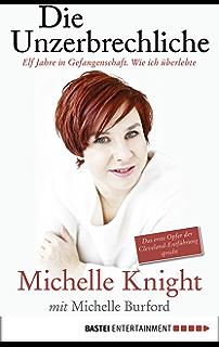 Die Unzerbrechliche: Elf Jahre in Gefangenschaft. Wie ich überlebte. (German Edition)