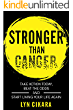Stronger than Cancer: Take Action Today, Beat the Odds and Start Living Your Life Again