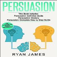 Persuasion: 3 Manuscripts - Persuasion Definitive Guide, Persuasion Mastery, Persuasion Complete Step by Step Guide