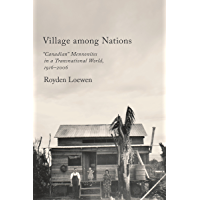"""Village Among Nations: """"Canadian"""" Mennonites in a Transnational World, 1916-2006"""