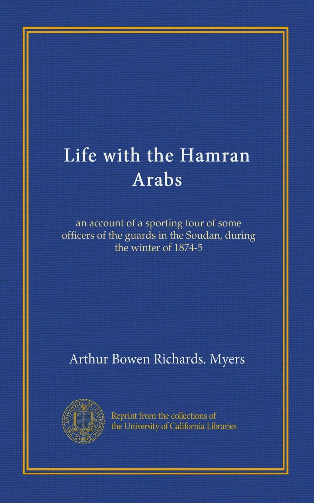 Download Life with the Hamran Arabs: an account of a sporting tour of some officers of the guards in the Soudan, during the winter of 1874-5 pdf epub