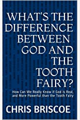 What's the Difference Between God and the Tooth Fairy?: How Can We Really Know if God is Real, and More Powerful than the Tooth Fairy (How to Find God Series Book 5) Kindle Edition