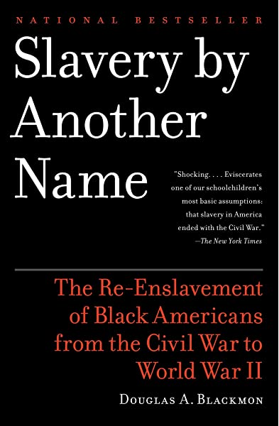 Slavery By Another Name The Re Enslavement Of Black Americans From The Civil War To World War Ii Blackmon Douglas A 0000385722702 Amazon Com Books
