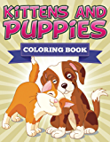 Kittens and Puppies Coloring Book: Coloring Books for Kids