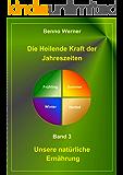 Die Heilende Kraft der Jahreszeiten (Unsere natürliche Ernährung 3)