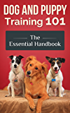Dog and Puppy Training 101 - The Essential Handbook: Dog Care and Health: Raising Well-Trained, Happy, and Loving Pets (Dog Training Book 1)