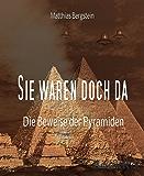 Sie waren doch da: Die Beweise der Pyramiden