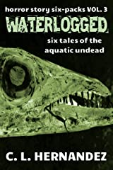 Waterlogged: Six Tales of the Aquatic Undead: Horror Story Six-Packs, vol. 3 Kindle Edition