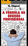 A Fórmula do Sucesso Profissional