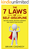 Self-Discipline: The 7 Laws Of Self-Discipline: Become Strong, Become Confident And Create Your Success (7 Law Series, Self Discipline, Motivation, Willpower, Essentialism)