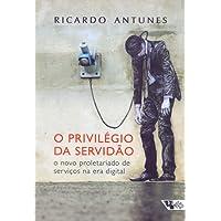 O Privilégio da Servidão. O Novo Proletariado de Serviços na Era Digital