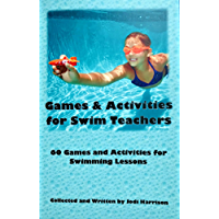 Games & Activities for Swim Teachers: 60 Games & Activities for Swimming Lessons