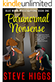 Paranormal Nonsense: A Darkly Comic Cozy Mystery Thriller (Blue Moon Investigations Book 1)