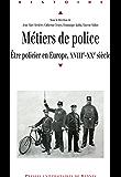 Métiers de police: Être policier en Europe, xviiie-xxe siècle
